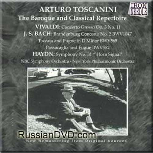 Vivaldi - Concerto Grosso Op. 3 No. 11 in D Minor / Bach - Toccata and Fugue in D Minor ,Passacaglia and Fugue in C Minor / Haydn - Symphony No. 31 in D Horn Signal - Toscanini