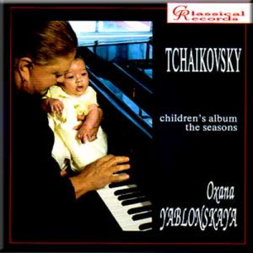Tchaikovsky - Childrens Album,The Seasons - Oxana Yablonskaya